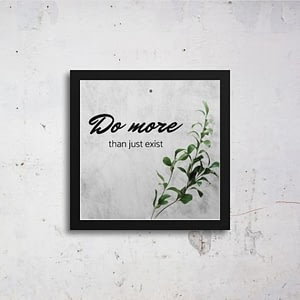 Do More Than Just Exist Art Frames