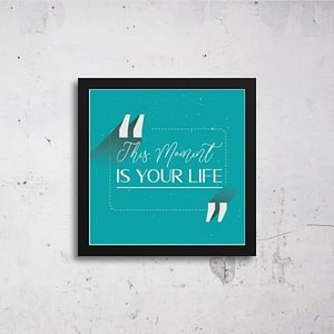 This Moment Is Your Life Art Frames