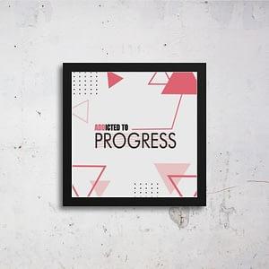 Addicted To Progress Art Frames
