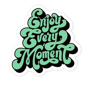 Enjoy Every Moment Sticker